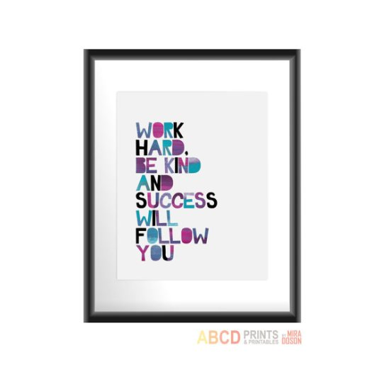 Work Hard Be Kind and Success will Follow